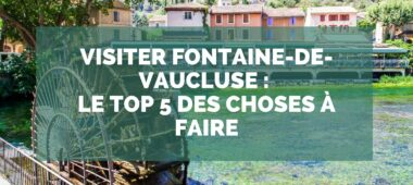 Visiter Fontaine de Vaucluse